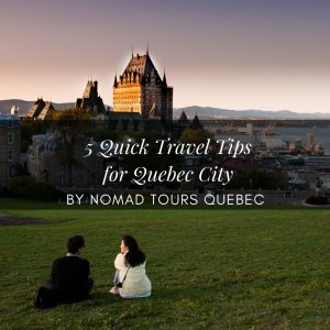 5 quick travel tips for Quebec City